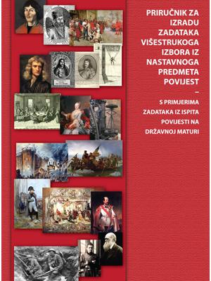 Handbook for Creating Multiple Choice Items for Exams in History, Priručnik za izradu zadataka višestrukoga izbora iz nastavnog predmeta Povijesti